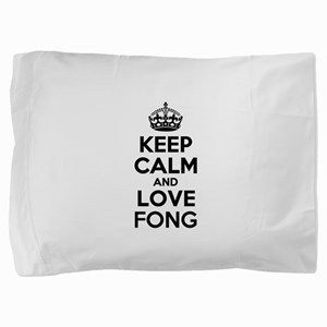Keep Calm and Love FONG Pillow Sham