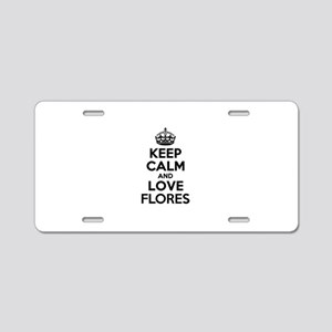 Keep Calm and Love FLORES Aluminum License Plate