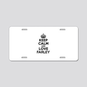 Keep Calm and Love FARLEY Aluminum License Plate