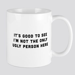 Not The Only Ugly Person Here Mugs