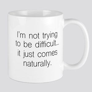 I'm Not Trying To Be Difficult Comes Naturally Mug