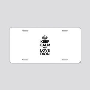 Keep Calm and Love DION Aluminum License Plate