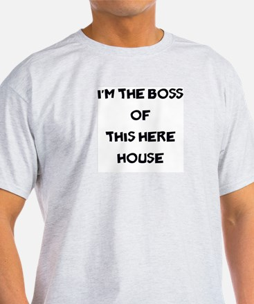 I'm the boss of this here house T-Shirt