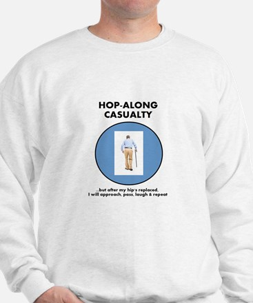 Hopalong Casualty...until Hip Replaceme Sweatshirt