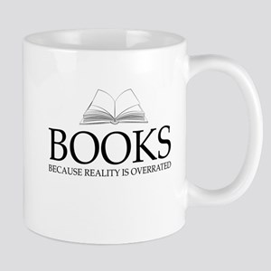 Books Because Reality Is Overrated Mugs