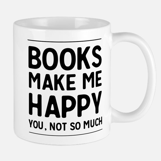 Books Make Me Happy You Not So Much Mugs