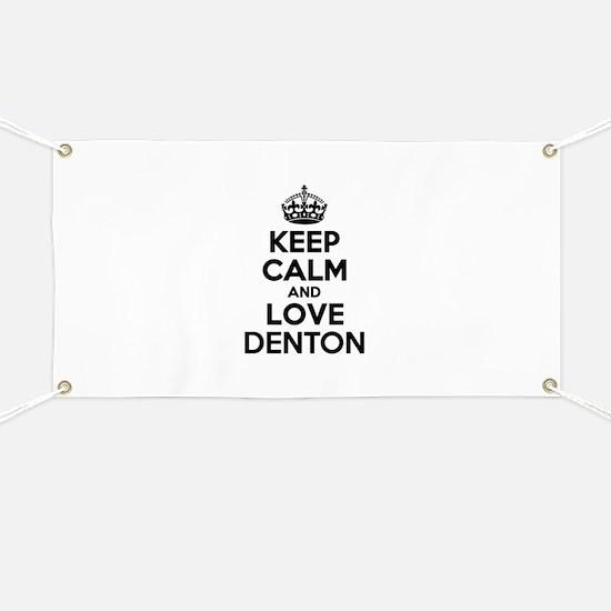 Keep Calm and Love DENTON Banner
