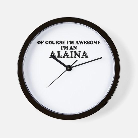 Of course I'm Awesome, Im ALAINA Wall Clock