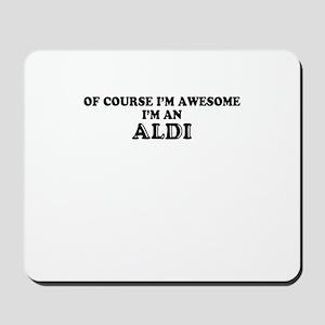 Of course I'm Awesome, Im ALDI Mousepad