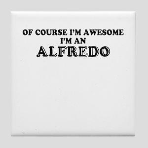 Of course I'm Awesome, Im ALFREDO Tile Coaster