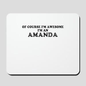Of course I'm Awesome, Im AMANDA Mousepad