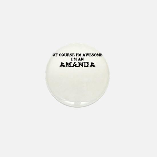 Of course I'm Awesome, Im AMANDA Mini Button