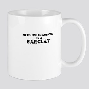 Of course I'm Awesome, Im BARCLAY Mugs