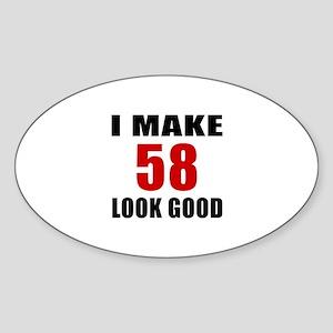 I Make 58 Look Good Sticker (Oval)