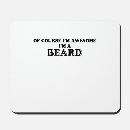 Of course I'm Awesome, Im BEARD Mousepad
