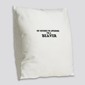 Of course I'm Awesome, Im BEAV Burlap Throw Pillow