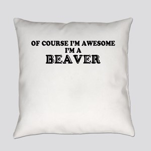 Of course I'm Awesome, Im BEAVER Everyday Pillow