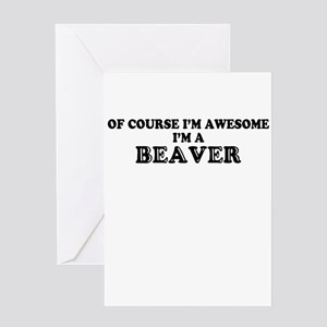 Of course I'm Awesome, Im BEAVER Greeting Cards
