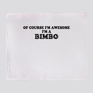 Of course I'm Awesome, Im BIMBO Throw Blanket