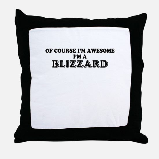 Of course I'm Awesome, Im BLIZZARD Throw Pillow