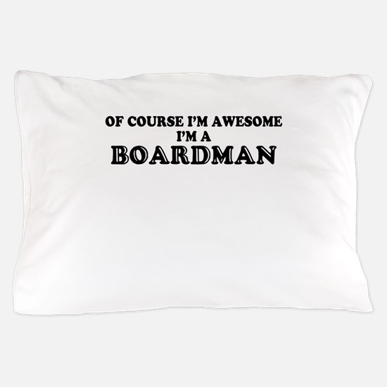 Of course I'm Awesome, Im BOARDMAN Pillow Case