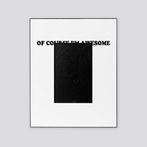 Of course I'm Awesome, Im BOO Picture Frame