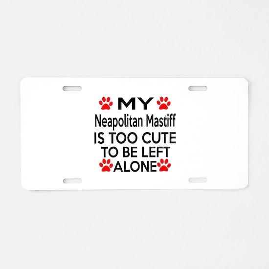 Neapolitan Mastiff Is Too C Aluminum License Plate