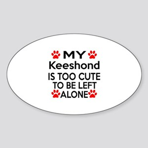 Keeshond Is Too Cute Sticker (Oval)