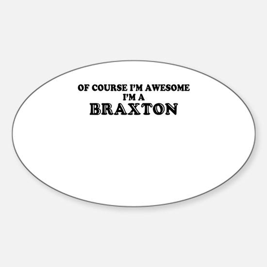 Of course I'm Awesome, Im BRAXTON Decal