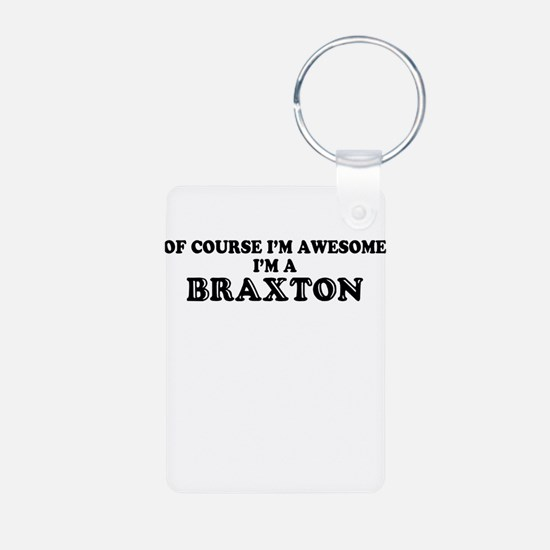 Of course I'm Awesome, Im BRAXTON Keychains