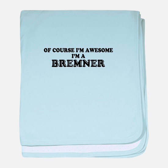 Of course I'm Awesome, Im BREMNER baby blanket