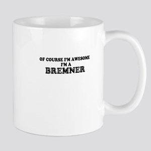 Of course I'm Awesome, Im BREMNER Mugs