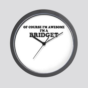 Of course I'm Awesome, Im BRIDGET Wall Clock