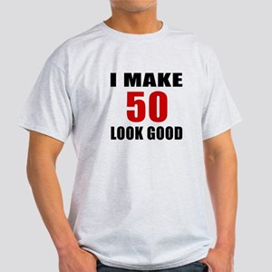 I Make 52 Look Good Light T-Shirt