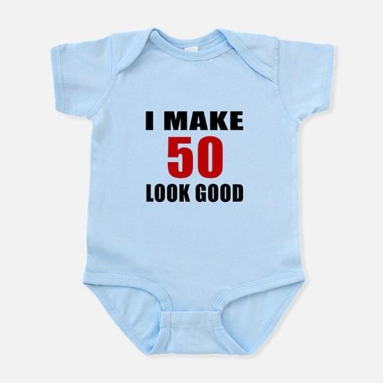 I Make 52 Look Good Infant Bodysuit