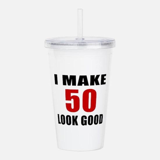 I Make 52 Look Good Acrylic Double-wall Tumbler