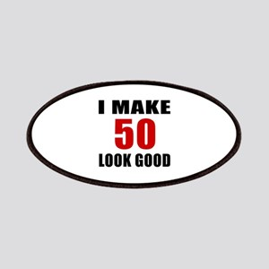 I Make 52 Look Good Patch