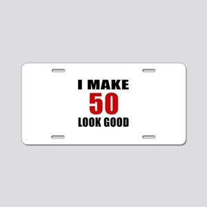 I Make 52 Look Good Aluminum License Plate