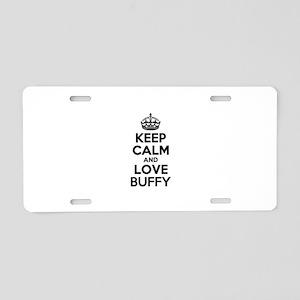Keep Calm and Love BUFFY Aluminum License Plate