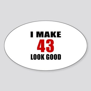 I Make 43 Look Good Sticker (Oval)