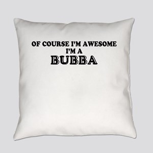 Of course I'm Awesome, Im BUBBA Everyday Pillow