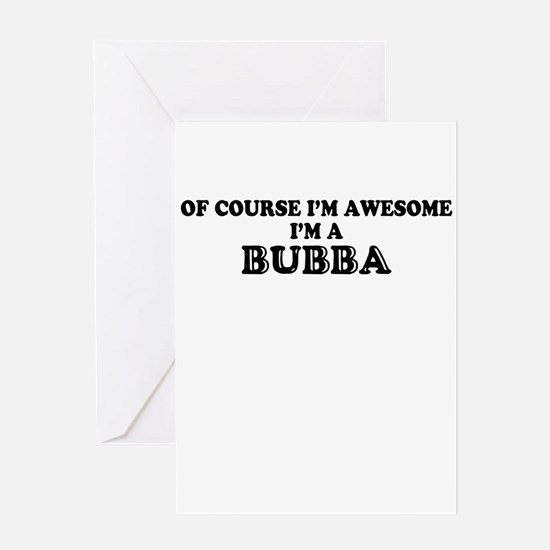 Of course I'm Awesome, Im BUBBA Greeting Cards