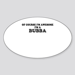 Of course I'm Awesome, Im BUBBA Sticker