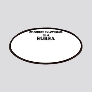 Of course I'm Awesome, Im BUBBA Patch