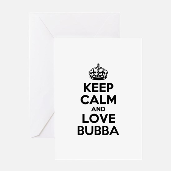 Keep Calm and Love BUBBA Greeting Cards