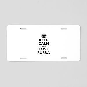 Keep Calm and Love BUBBA Aluminum License Plate