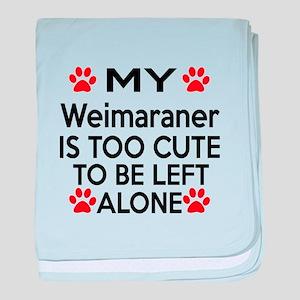 Weimaraner Is Too Cute baby blanket
