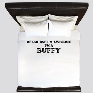 Of course I'm Awesome, Im BUFFY King Duvet