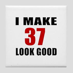 I Make 37 Look Good Tile Coaster