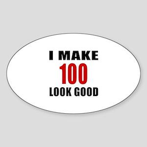 I Make 100 Look Good Sticker (Oval)